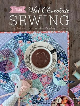 Tilda Hot Chocolate Sewing: Cozy Autumn and Winter Sewing Projects 2018