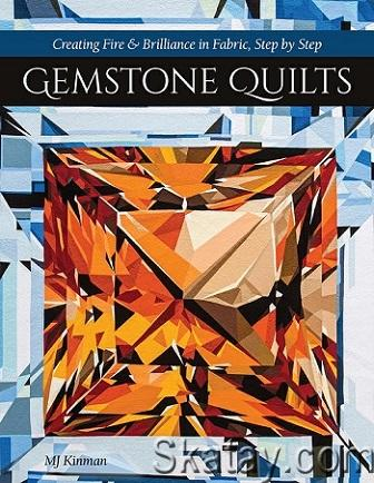 Gemstone Quilts: Creating Fire & Brilliance in Fabric, Step by Step 2020