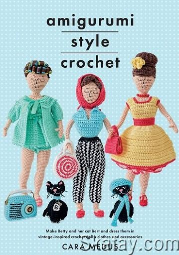 Amigurumi Style Crochet: Make Betty & Bert and dress them in vintage inspired crochet doll's clothes and accessories 2020