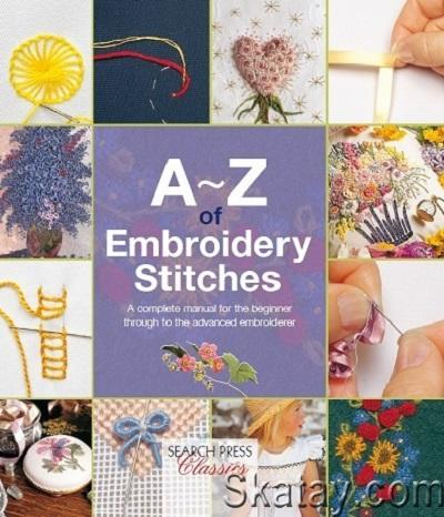 A-Z of Embroidery Stitches: A Complete Manual for the Beginner Through to the Advanced Embroiderer 2014