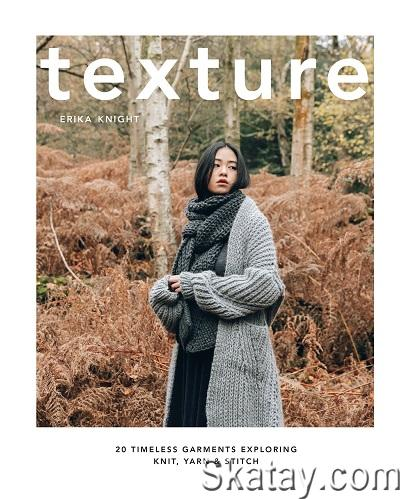Texture: 20 Timeless Garments Exploring Knit, Yarn and Stitch 2020