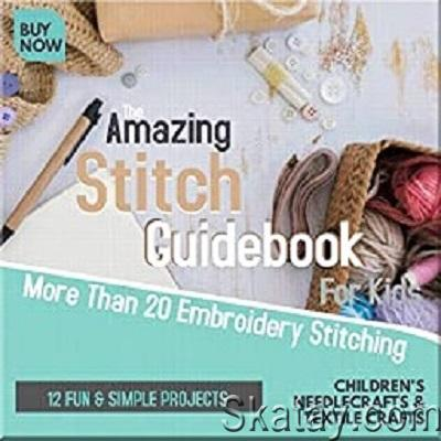 The Amazing Stitch Guidebook: More Than 20 Embroidery Stitching & 12 Fun & Simple Projects 2020