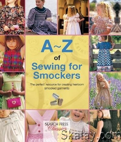 A–Z of Sewing for Smockers: The Perfect Resource for Creating Heirloom Smocked Garments 2016