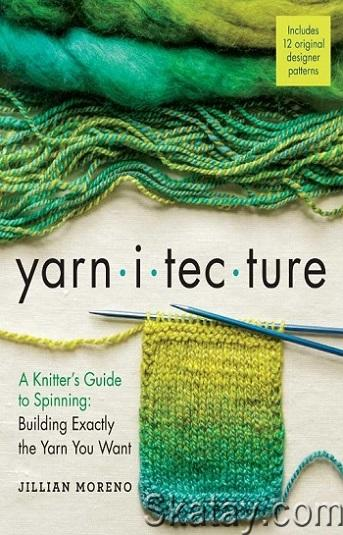 Yarnitecture: A Knitter's Guide to Spinning 2016