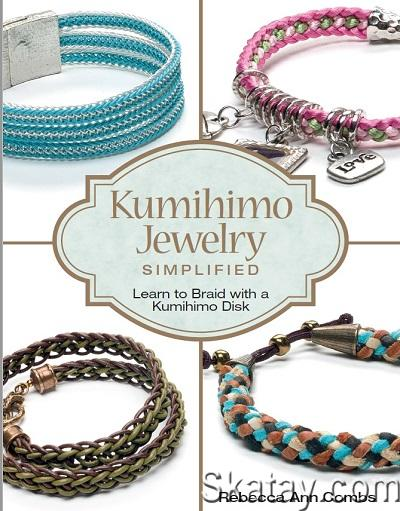 Kumihimo Jewelry Simplified: Learn to Braid with a Kumihimo Disk 2016