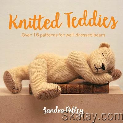 Knitted Teddies: Over 15 Patterns for Well-Dressed Bears 2020