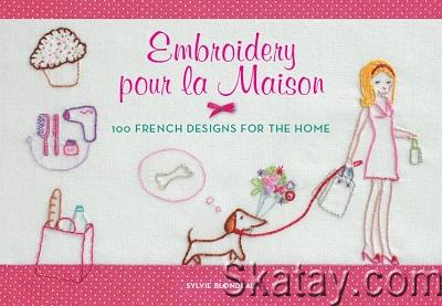 Embroidery pour la Maison: 100 French Designs for the Home 2013