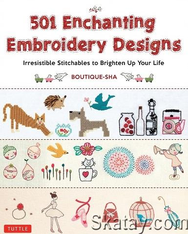 501 Enchanting Embroidery Designs: Irresistible Stitchables to Brighten Up Your Life 2016