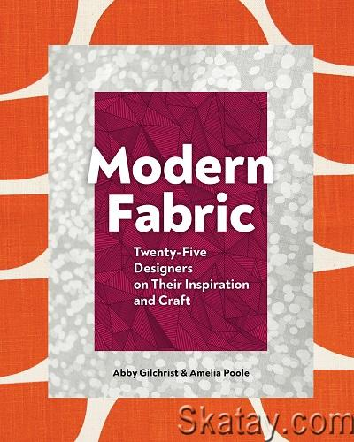 Modern Fabric: Twenty-Five Designers on Their Inspiration and Craft 2020