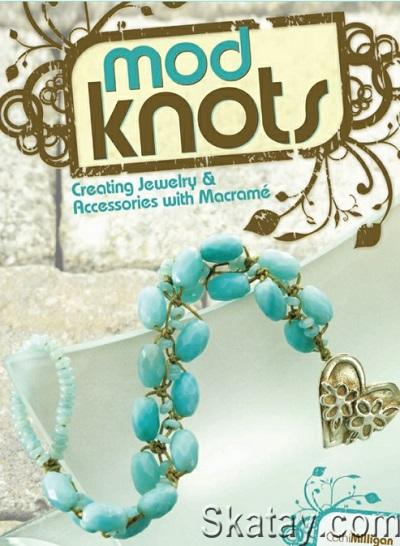 Mod Knots: Creating Jewelry and Accessories with Macrame 2009