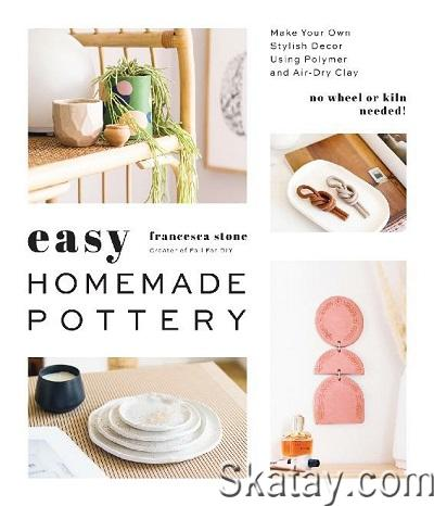 Easy Homemade Pottery: Make Your Own Stylish Decor Using Polymer and Air-Dry Clay 2020