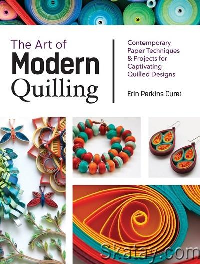 The Art of Modern Quilling: Contemporary Paper Techniques & Proje 2019