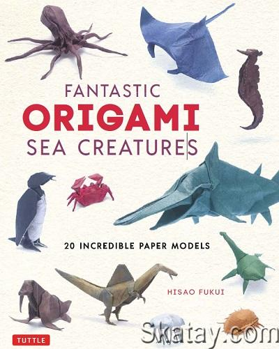 Fantastic Origami Sea Creatures: 20 Incredible Paper Models 2020