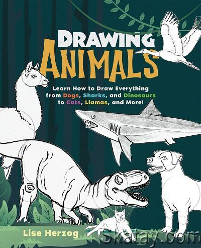 Drawing Animals: Learn How to Draw Everything from Dogs, Sharks, and Dinosaurs to Cats, Llamas, and More! 2021