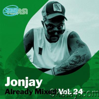 Already Mixed Vol 24 (Compiled and Mixed By Jonjay) (2021)