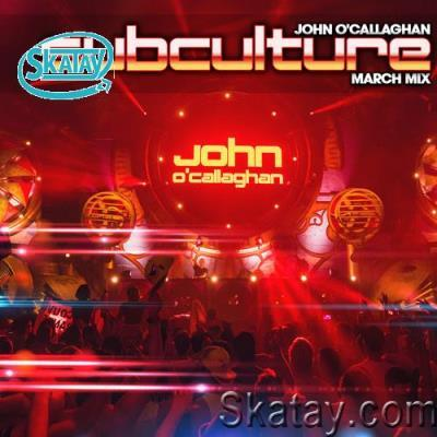 John O'Callaghan - Subculture March mix (2021-03-28)