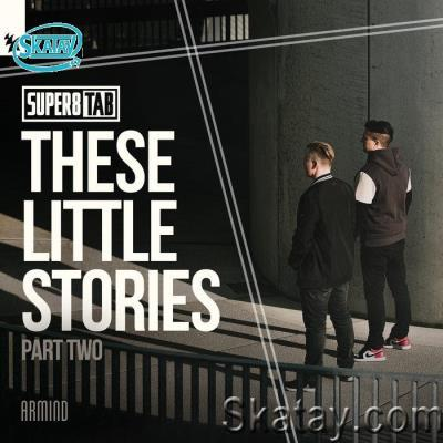 Super8 & Tab - These Little Stories (Part Two) (2021)